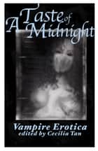 A Taste of Midnight: Vampire Erotica ebook by Circlet Press Editorial Team
