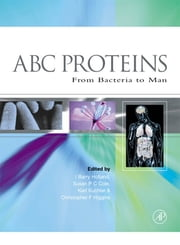 ABC Proteins - From Bacteria to Man ebook by I Barry Holland,Susan P. C. Cole,Karl Kuchler,Christopher F. Higgins