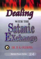 Dealing with the Satanic Exchange ebook by Dr. D. K. Olukoya