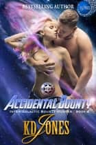 Accidental Bounty ebook by KD Jones
