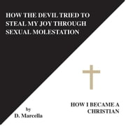 How the Devil Tried to Steal My Joy Through Sexual Molestation - How I Became a Christian. ebook by D. Marcella