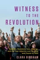 Witness to the Revolution ebook by Clara Bingham