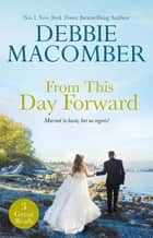 From This Day Forward/Groom Wanted/Bride Wanted/Marriage Wanted ebook by Debbie Macomber