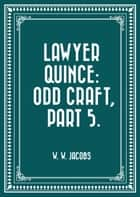 Lawyer Quince: Odd Craft, Part 5. ebook by W. W. Jacobs