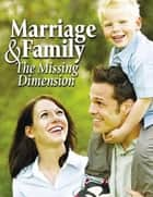 Marriage & Family: The Missing Dimension ebook by United Church of God