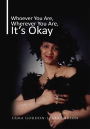 Whoever You Are, Wherever You Are, It's Okay ebook by Erma Gordon-Starr-Gibson