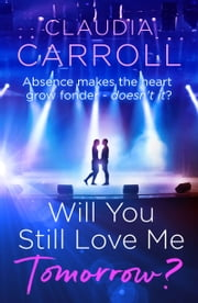 Will You Still Love Me Tomorrow? - Lose yourself in a fabulously entertaining and poignant love story ebook by Claudia Carroll