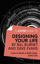 A Joosr Guide to... Designing Your Life by Bill Burnet and Dave Evans: How to Build a Well-Lived, Joyful Life ebook by Joosr