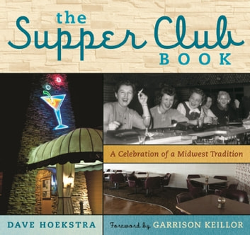 The Supper Club Book - A Celebration of a Midwest Tradition ebook by Dave Hoekstra