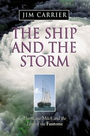 The Ship and the Storm: Hurricane Mitch and the Loss of the Fantome ebook by Jim Carrier