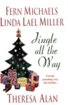 Jingle All The Way ebook by Fern Michaels,Linda Lael Miller,Theresa Alan,Jane Blackwood