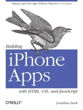 Building iPhone Apps with HTML, CSS, and JavaScript - Making App Store Apps Without Objective-C or Cocoa ebook by Jonathan Stark