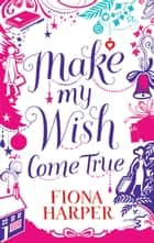 Make My Wish Come True ebook by Fiona Harper