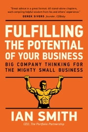 Fulfilling The Potential Of Your Business - Big Company Thinking For The Mighty Small Business ebook by Ian Smith