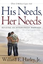 His Needs, Her Needs - Building an Affair-Proof Marriage ebooks by Willard F. Jr. Harley
