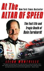 At the Altar of Speed - The Fast Life and Tragic Death of Dale Earnhardt ebook by Leigh Montville