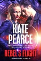 Rebel's Flight - The Obsidian Series, #1 ebook by Kate Pearce