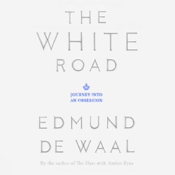 The White Road - Journey into an Obsession audiobook by Edmund de Waal