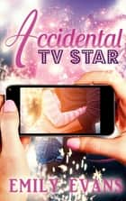 The Accidental TV Star - Standalone YA romance ebook by Emily Evans