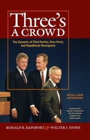 Three's a Crowd - The Dynamic of Third Parties, Ross Perot, and Republican Resurgence ebook by Ronald B. Rapoport,Walter J. Stone