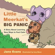 Little Meerkat's Big Panic - A Story About Learning New Ways to Feel Calm ebook by Jane Evans,Izzy Bean