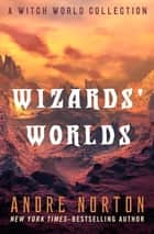Wizards' Worlds - A Witch World Collection ebook by Andre Norton