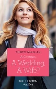 A Contract, A Wedding, A Wife? (Mills & Boon True Love) ebook by Christy McKellen