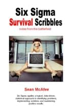 Six Sigma Survival Scribbles- notes from the battlefield ebook by Sean McAfee