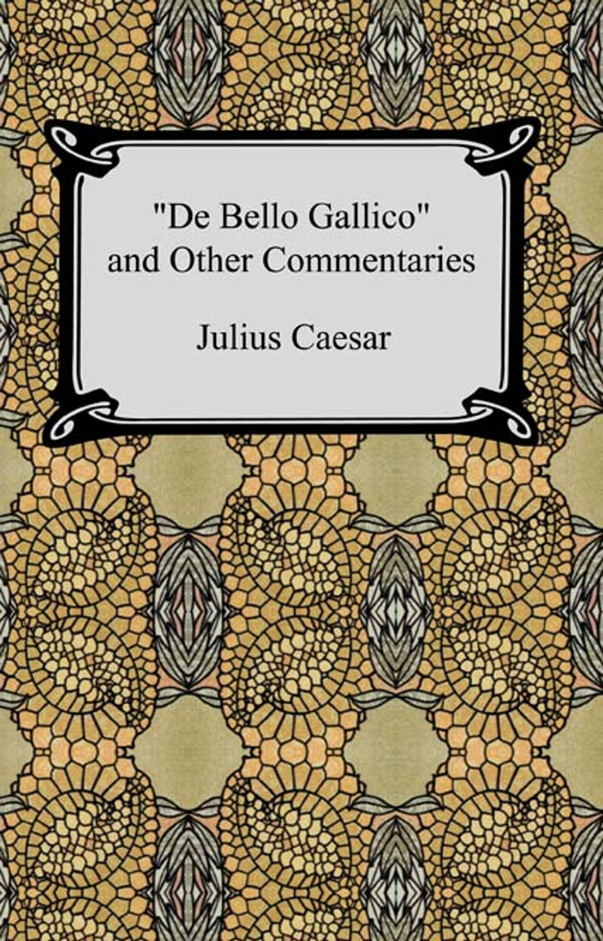 De Bello Gallico And Other Commentaries The War Commentaries Of Julius Caesar The War In Gaul And The Civil War Ebook By Julius Caesar Rakuten