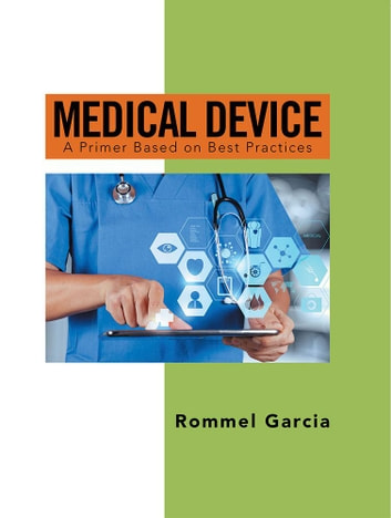 Medical Device - A Primer Based on Best Practices ebook by Rommel Garcia