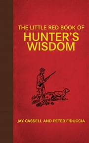 The Little Red Book of Hunter's Wisdom ebook by Jay Cassell,Peter Fiduccia