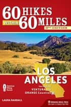 60 Hikes Within 60 Miles: Los Angeles - Including Ventura and Orange Counties ebook by Laura Randall