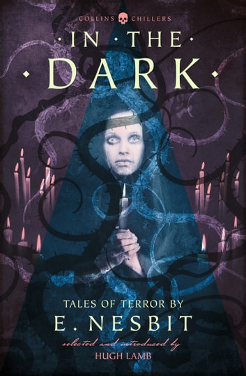 In the Dark: Tales of Terror by E. Nesbit (Collins Chillers) ebook by E. Nesbit
