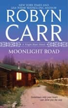 Moonlight Road (A Virgin River Novel, Book 10) ebook by Robyn Carr