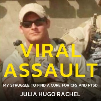 Viral Assault - My Struggle To Find a Cure for CFC and PTSD audiobook by Julia Hugo Rachel