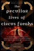 The Peculiar Lives of Circus Freaks ebook by Tia Silverthorne Bach, Amy Evans, Misty Provencher,...