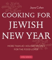 Cooking for Jewish New Year - 40 Holiday Recipes for the Food Lover ebook by Jayne Cohen