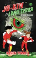 Jo-Kin vs Lord Terra - Super Space Kids, #2 ebook by Karen Tyrrell