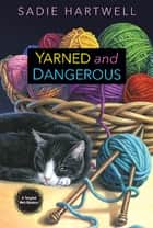 Yarned and Dangerous ebook by Sadie Hartwell