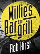 Willie's Bar and Grill ebook by Rob Hirst