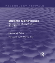 Bizarre Behaviours (Psychology Revivals) - Boundaries of Psychiatric Disorder ebook by Herschel Prins