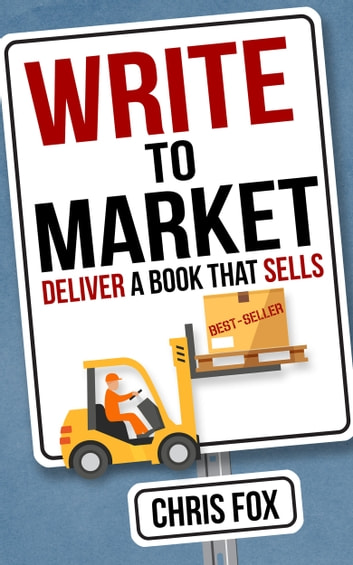 Write to Market - Deliver a Book that Sells ebook by Chris Fox
