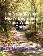 I'm Saved! What Next? Beginning Your Walk In Christ ebook by Sandra Lott