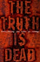 The Truth Is Dead ebook by Marcus Sedgwick, Linda Newbery