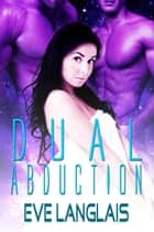 Dual Abduction ebook by Eve Langlais