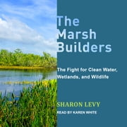 The Marsh Builders - The Fight for Clean Water, Wetlands, and Wildlife audiobook by Sharon Levy