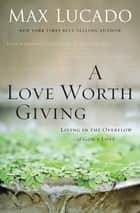 A Love Worth Giving ebook by