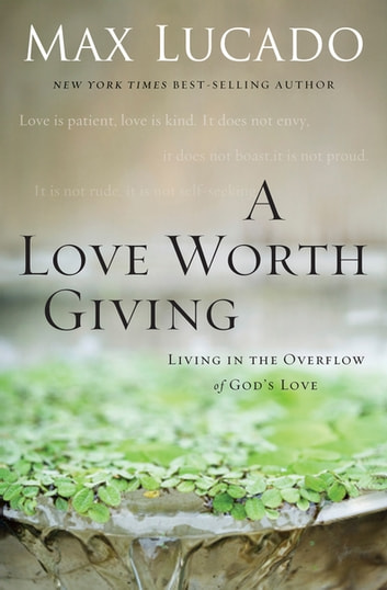 A Love Worth Giving ebook by Max Lucado
