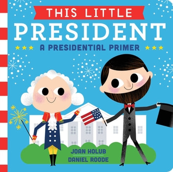 This Little President - A Presidential Primer (with audio recording) ebook by Joan Holub