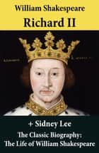 Richard II (The Unabridged Play) + The Classic Biography: The Life of William Shakespeare ebook by William Shakespeare, Sidney Lee